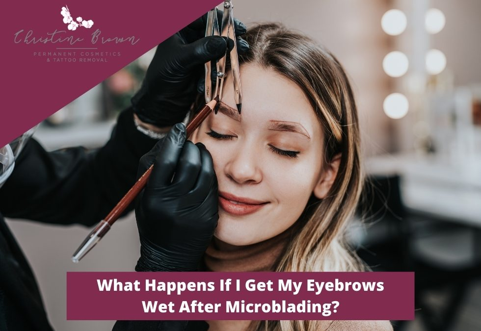 What Happens If I Get My Eyebrows Wet After Microblading?
