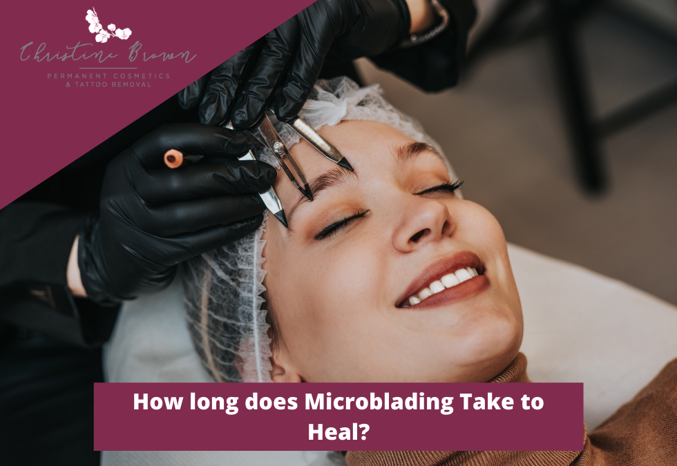 How long does Microblading Take to Heal?