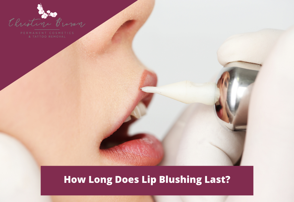 How Long Does Lip Blushing Last
